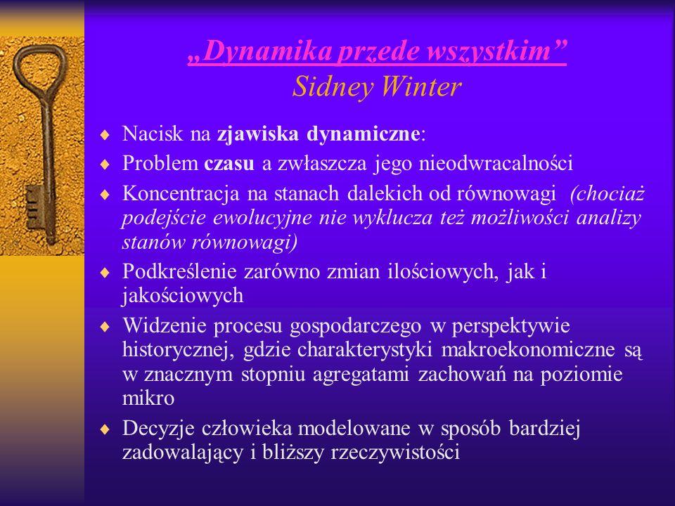 Dynamika przede wszystkim Sidney Winter Nacisk na zjawiska dynamiczne: Problem czasu a zwłaszcza jego nieodwracalności Koncentracja na stanach dalekic
