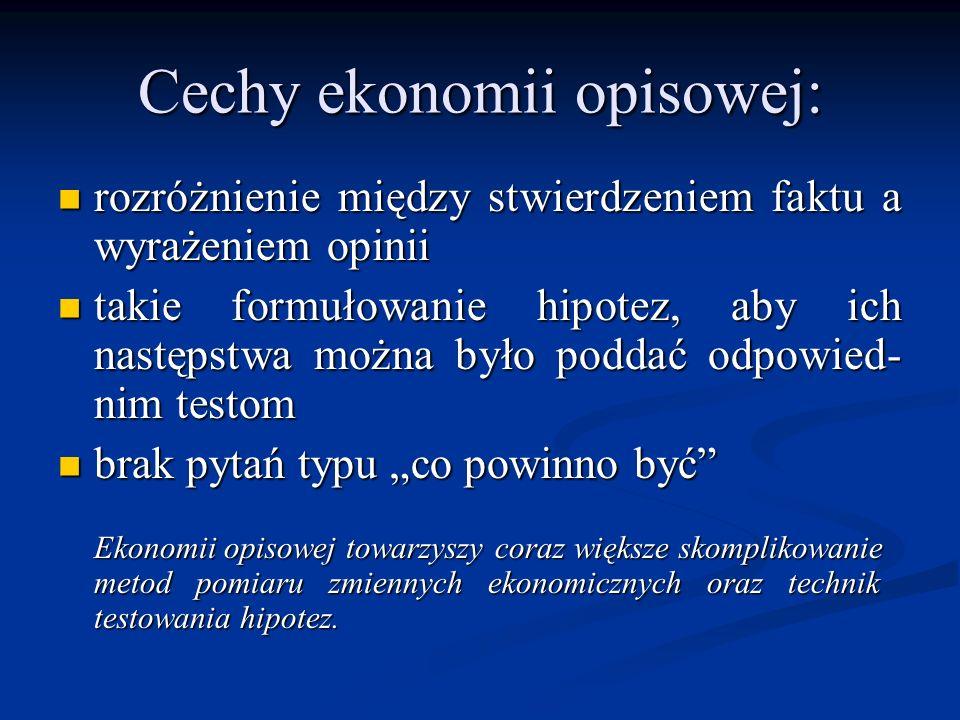 Cechy ekonomii opisowej: rozróżnienie między stwierdzeniem faktu a wyrażeniem opinii rozróżnienie między stwierdzeniem faktu a wyrażeniem opinii takie