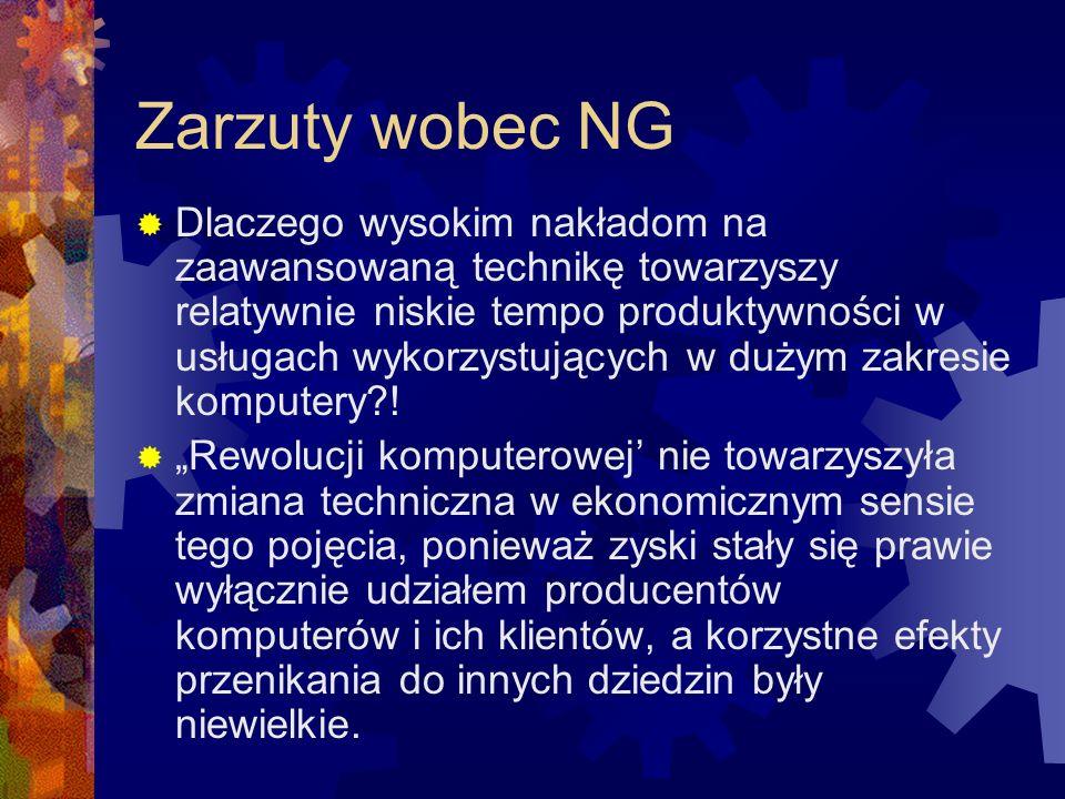 Zarzuty wobec NG Dlaczego wysokim nakładom na zaawansowaną technikę towarzyszy relatywnie niskie tempo produktywności w usługach wykorzystujących w dużym zakresie komputery .