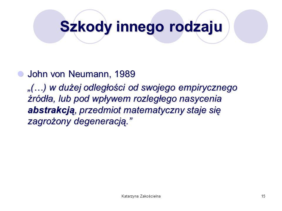 Katarzyna Zakościelna15 Szkody innego rodzaju John von Neumann, 1989 John von Neumann, 1989 (…) w dużej odległości od swojego empirycznego źródła, lub