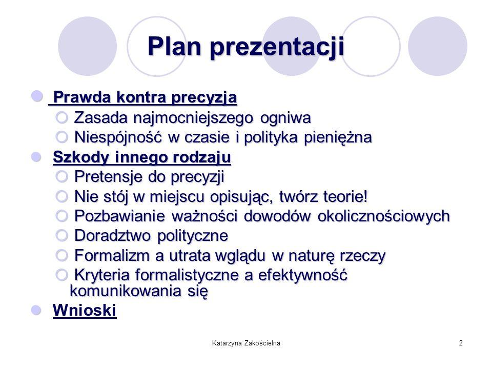 2 Plan prezentacji Prawda kontra precyzja Prawda kontra precyzja Zasada najmocniejszego ogniwa Zasada najmocniejszego ogniwa Niespójność w czasie i po