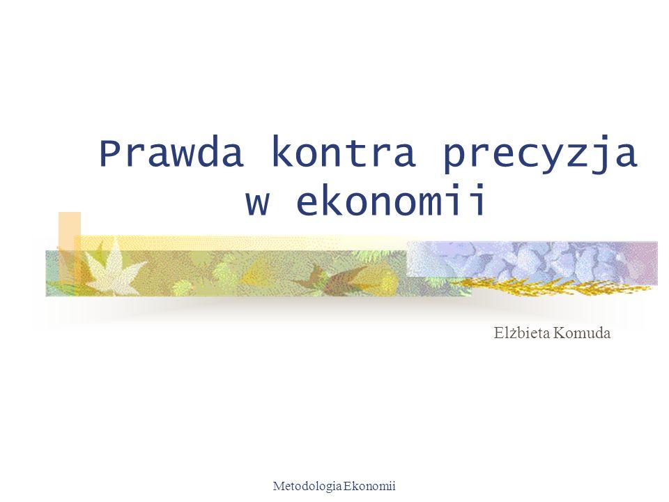 Metodologia Ekonomii Prawda kontra precyzja w ekonomii Elżbieta Komuda
