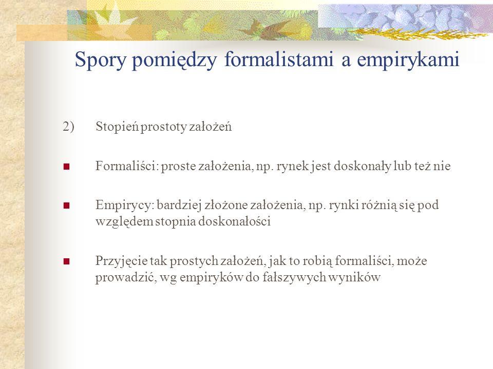 Spory pomiędzy formalistami a empirykami 2)Stopień prostoty założeń Formaliści: proste założenia, np.