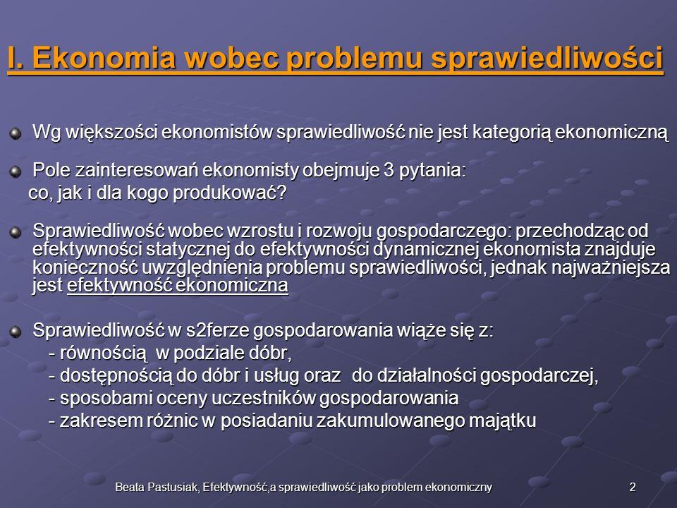 2Beata Pastusiak, Efektywność,a sprawiedliwość jako problem ekonomiczny I. Ekonomia wobec problemu sprawiedliwości Wg większości ekonomistów sprawiedl