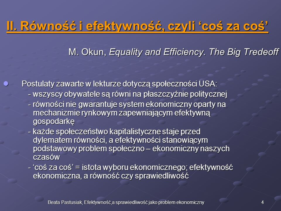 4Beata Pastusiak, Efektywność,a sprawiedliwość jako problem ekonomiczny II. Równość i efektywność, czyli coś za coś II. Równość i efektywność, czyli c