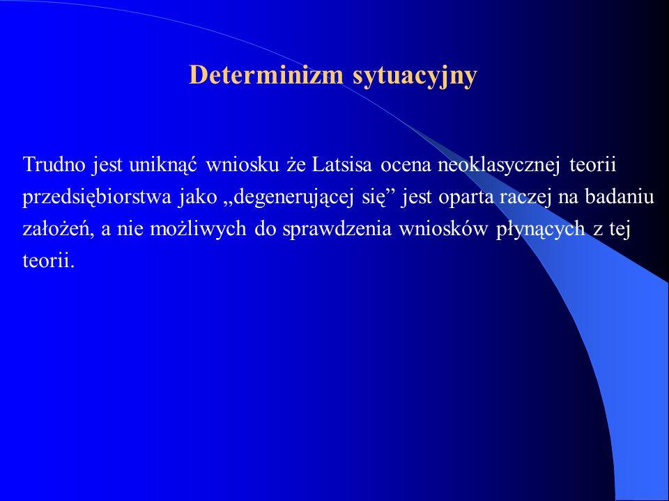 Trudno jest uniknąć wniosku że Latsisa ocena neoklasycznej teorii przedsiębiorstwa jako degenerującej się jest oparta raczej na badaniu założeń, a nie możliwych do sprawdzenia wniosków płynących z tej teorii.