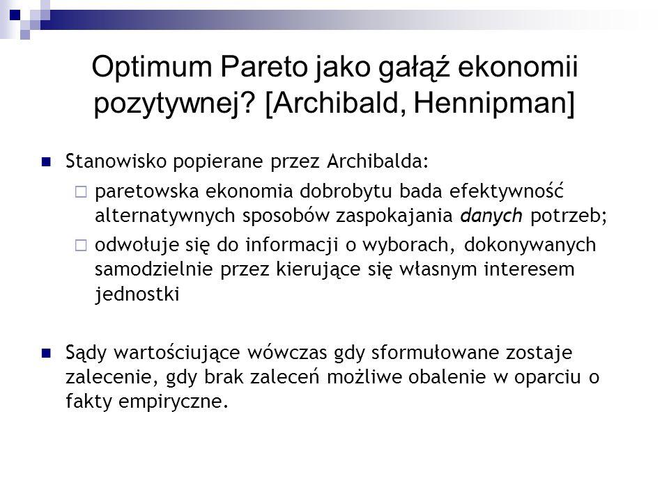 Optimum Pareto jako gałąź ekonomii pozytywnej? [Archibald, Hennipman] Stanowisko popierane przez Archibalda: paretowska ekonomia dobrobytu bada efekty