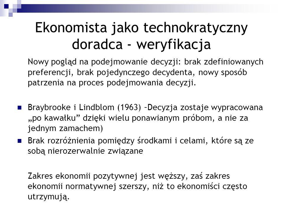 Ekonomista jako technokratyczny doradca - weryfikacja Nowy pogląd na podejmowanie decyzji: brak zdefiniowanych preferencji, brak pojedynczego decydent
