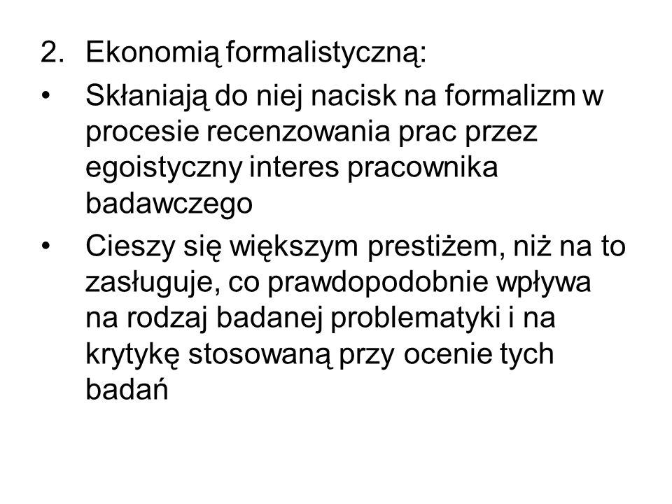 2.Ekonomią formalistyczną: Skłaniają do niej nacisk na formalizm w procesie recenzowania prac przez egoistyczny interes pracownika badawczego Cieszy s