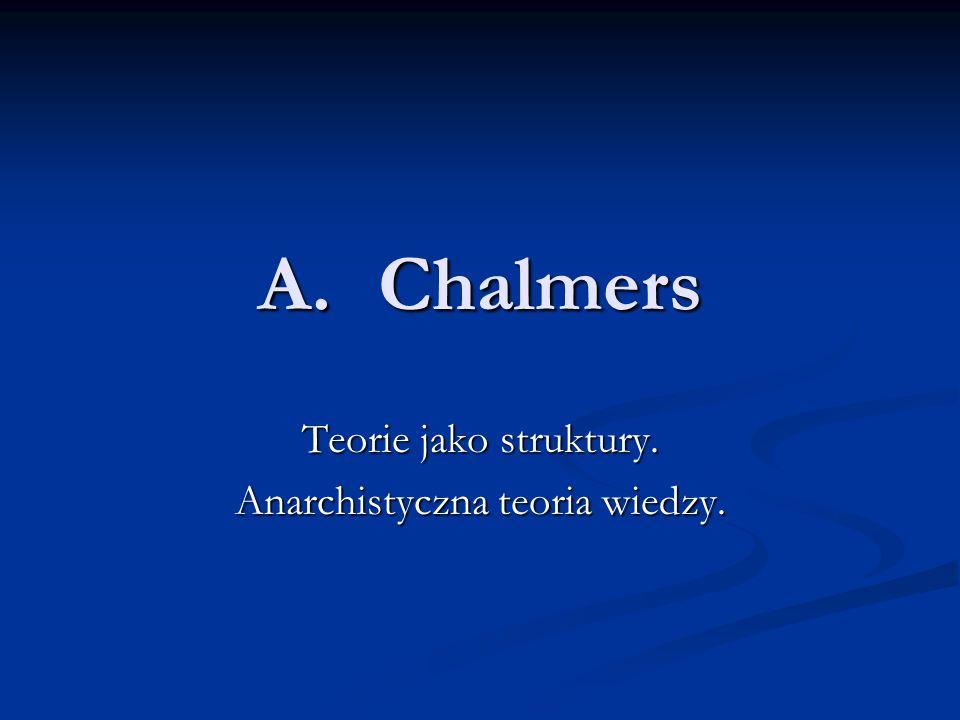 A.Chalmers Teorie jako struktury. Anarchistyczna teoria wiedzy.