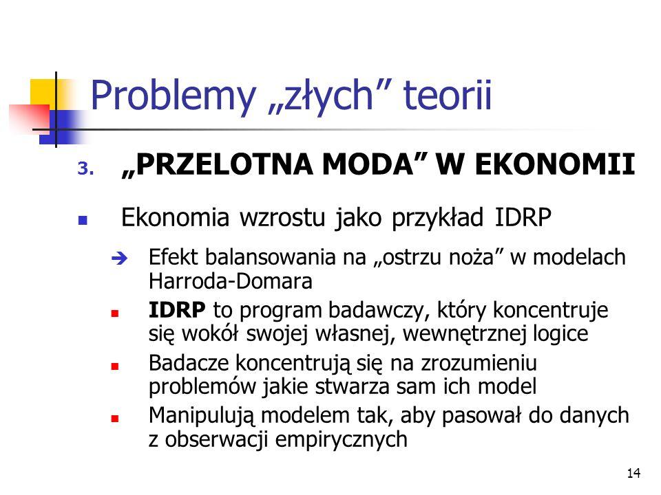 14 Problemy złych teorii 3. PRZELOTNA MODA W EKONOMII Ekonomia wzrostu jako przykład IDRP Efekt balansowania na ostrzu noża w modelach Harroda-Domara