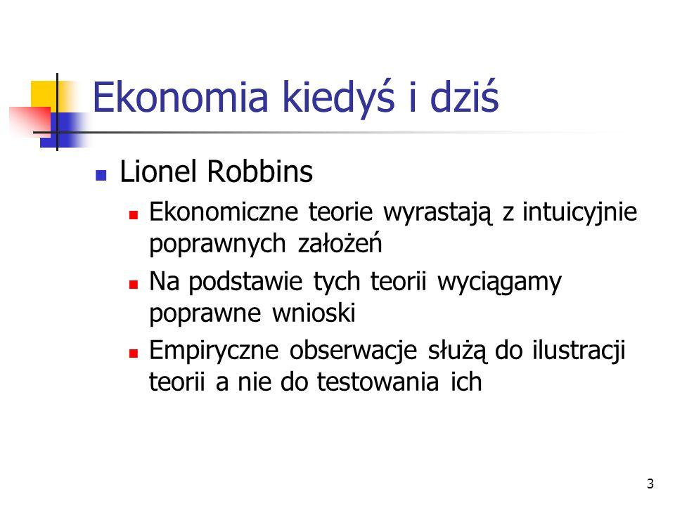 3 Ekonomia kiedyś i dziś Lionel Robbins Ekonomiczne teorie wyrastają z intuicyjnie poprawnych założeń Na podstawie tych teorii wyciągamy poprawne wnio
