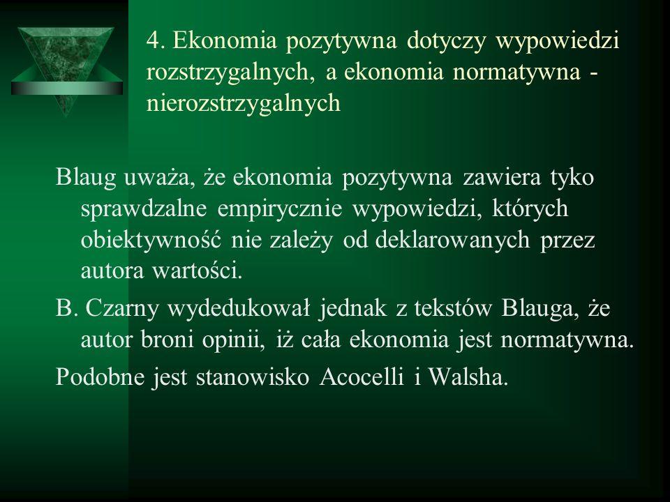 4. Ekonomia pozytywna dotyczy wypowiedzi rozstrzygalnych, a ekonomia normatywna - nierozstrzygalnych Blaug uważa, że ekonomia pozytywna zawiera tyko s