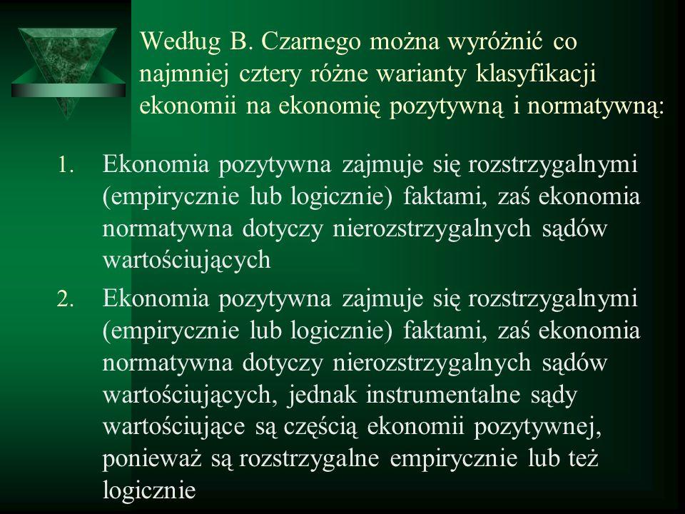 Według B. Czarnego można wyróżnić co najmniej cztery różne warianty klasyfikacji ekonomii na ekonomię pozytywną i normatywną: 1. Ekonomia pozytywna za