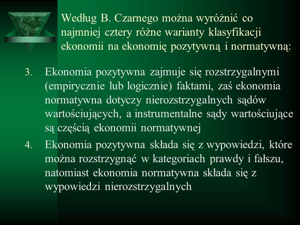 Według B. Czarnego można wyróżnić co najmniej cztery różne warianty klasyfikacji ekonomii na ekonomię pozytywną i normatywną: 3. Ekonomia pozytywna za