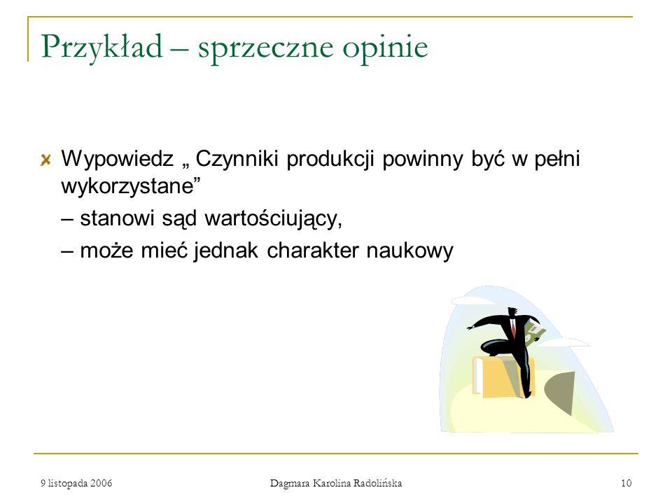 9 listopada 2006 Dagmara Karolina Radolińska 10 Przykład – sprzeczne opinie Wypowiedz Czynniki produkcji powinny być w pełni wykorzystane – stanowi są
