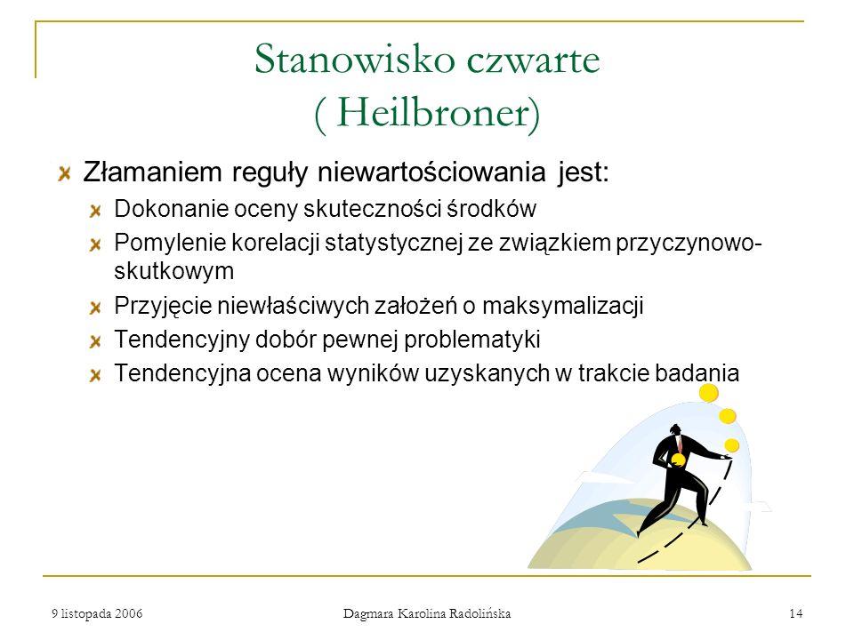 9 listopada 2006 Dagmara Karolina Radolińska 14 Stanowisko czwarte ( Heilbroner) Złamaniem reguły niewartościowania jest: Dokonanie oceny skuteczności