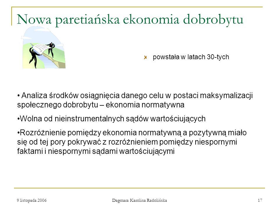 9 listopada 2006 Dagmara Karolina Radolińska 17 Nowa paretiańska ekonomia dobrobytu powstała w latach 30-tych Analiza środków osiągnięcia danego celu