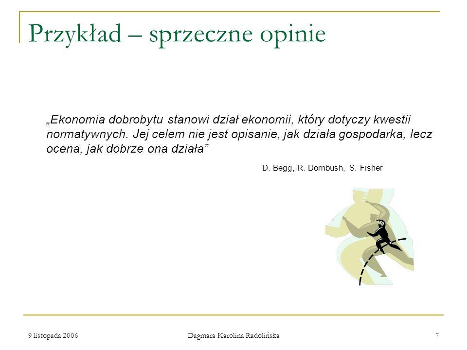 9 listopada 2006 Dagmara Karolina Radolińska 7 Przykład – sprzeczne opinie Ekonomia dobrobytu stanowi dział ekonomii, który dotyczy kwestii normatywny