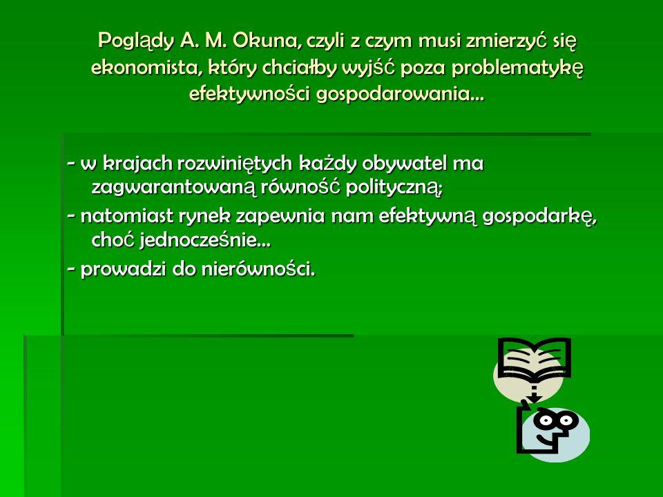 Pogl ą dy A. M. Okuna, czyli z czym musi zmierzy ć si ę ekonomista, który chciałby wyj ść poza problematyk ę efektywno ś ci gospodarowania… - w krajac