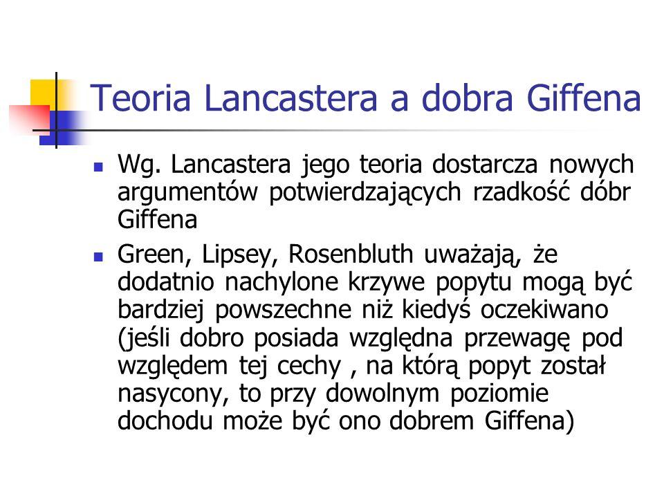Teoria Lancastera a dobra Giffena Wg. Lancastera jego teoria dostarcza nowych argumentów potwierdzających rzadkość dóbr Giffena Green, Lipsey, Rosenbl