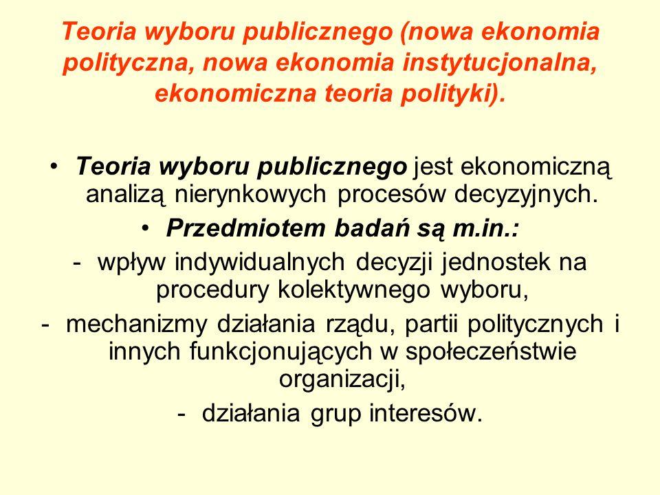 Teoria wyboru publicznego (nowa ekonomia polityczna, nowa ekonomia instytucjonalna, ekonomiczna teoria polityki). Teoria wyboru publicznego jest ekono