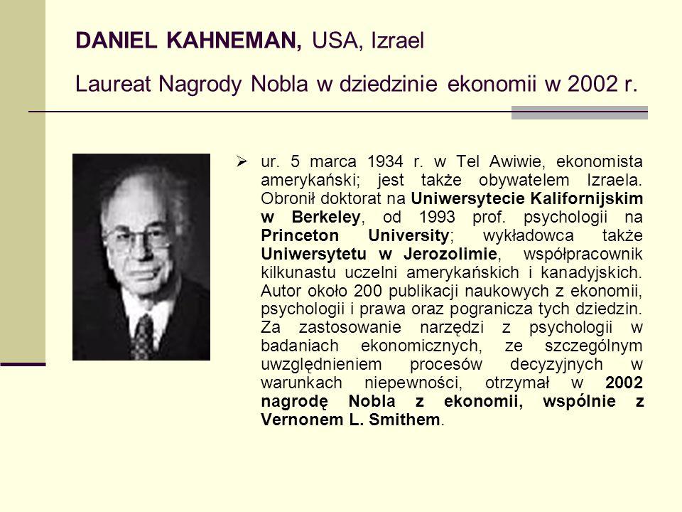 DANIEL KAHNEMAN, USA, Izrael Laureat Nagrody Nobla w dziedzinie ekonomii w 2002 r. ur. 5 marca 1934 r. w Tel Awiwie, ekonomista amerykański; jest takż