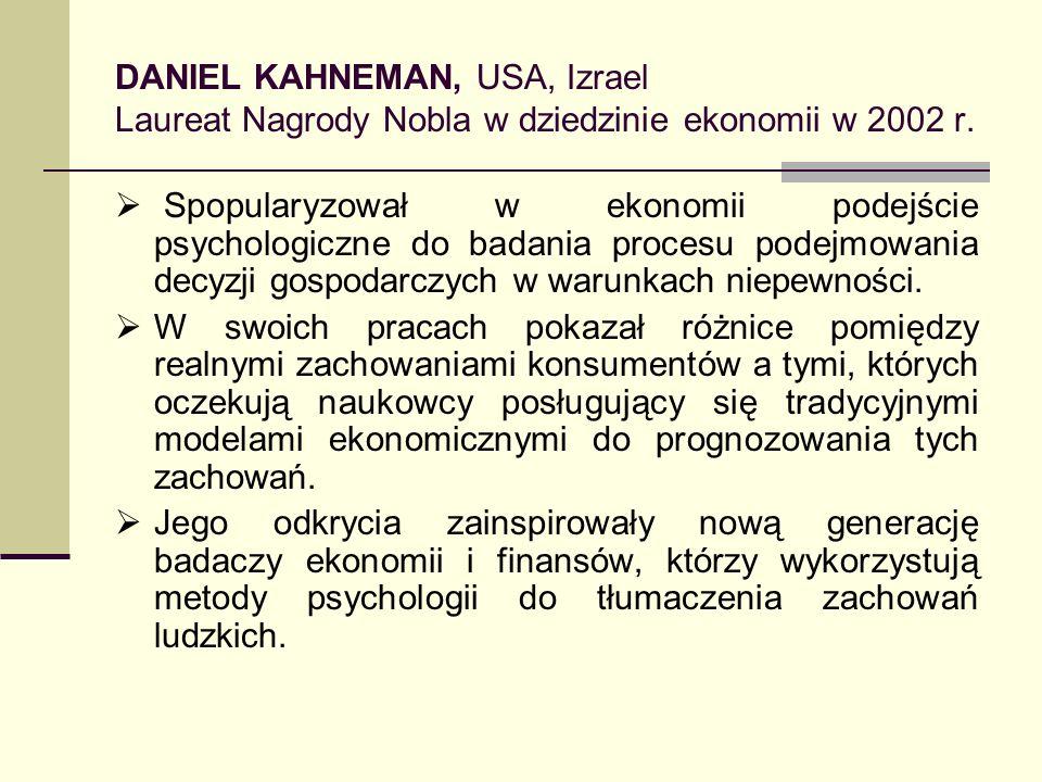 DANIEL KAHNEMAN, USA, Izrael Laureat Nagrody Nobla w dziedzinie ekonomii w 2002 r. Spopularyzował w ekonomii podejście psychologiczne do badania proce