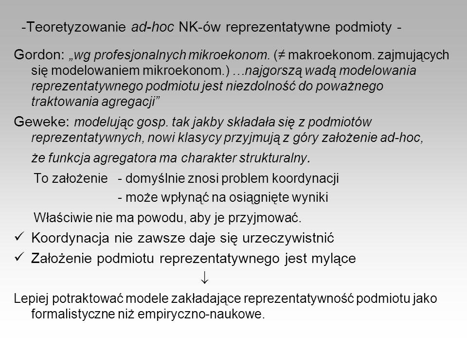 -Teoretyzowanie ad-hoc NK-ów reprezentatywne podmioty - Gordon: wg profesjonalnych mikroekonom. ( makroekonom. zajmujących się modelowaniem mikroekono