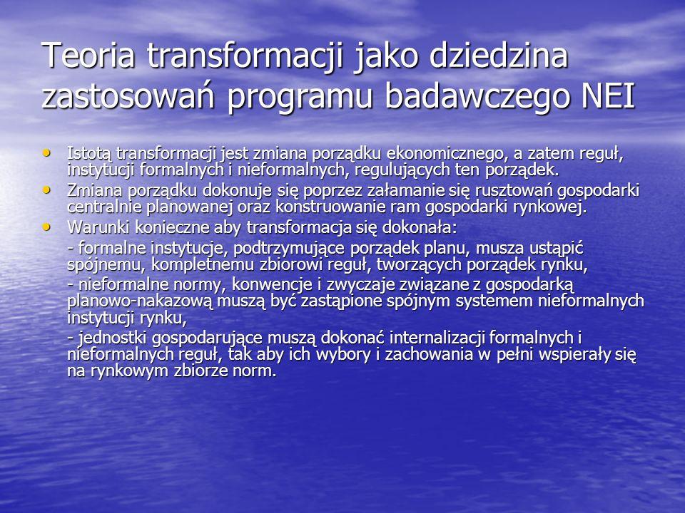 Teoria transformacji jako dziedzina zastosowań programu badawczego NEI Istotą transformacji jest zmiana porządku ekonomicznego, a zatem reguł, instytu
