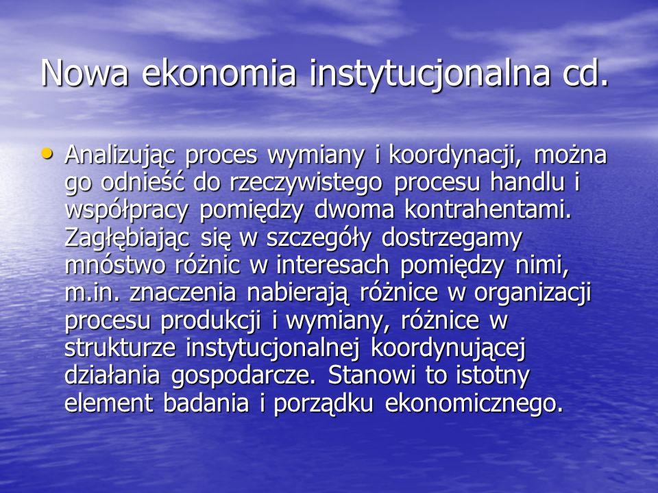 Nowa ekonomia instytucjonalna cd. Analizując proces wymiany i koordynacji, można go odnieść do rzeczywistego procesu handlu i współpracy pomiędzy dwom