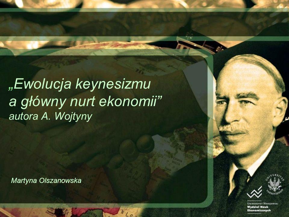 Ewolucja keynesizmu a główny nurt ekonomii autora A. Wojtyny Martyna Olszanowska