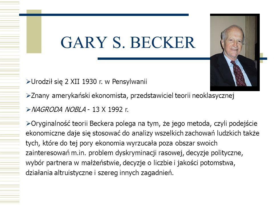 Urodził się 2 XII 1930 r. w Pensylwanii Znany amerykański ekonomista, przedstawiciel teorii neoklasycznej NAGRODA NOBLA - 13 X 1992 r. Oryginalność te
