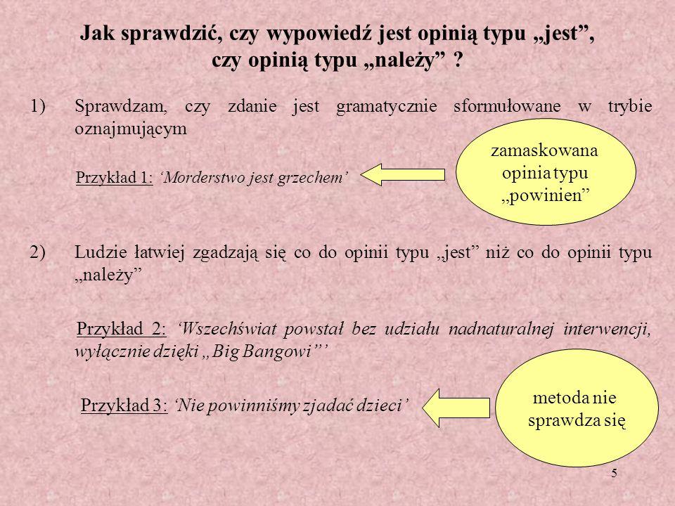 5 Jak sprawdzić, czy wypowiedź jest opinią typu jest, czy opinią typu należy ? 1)Sprawdzam, czy zdanie jest gramatycznie sformułowane w trybie oznajmu