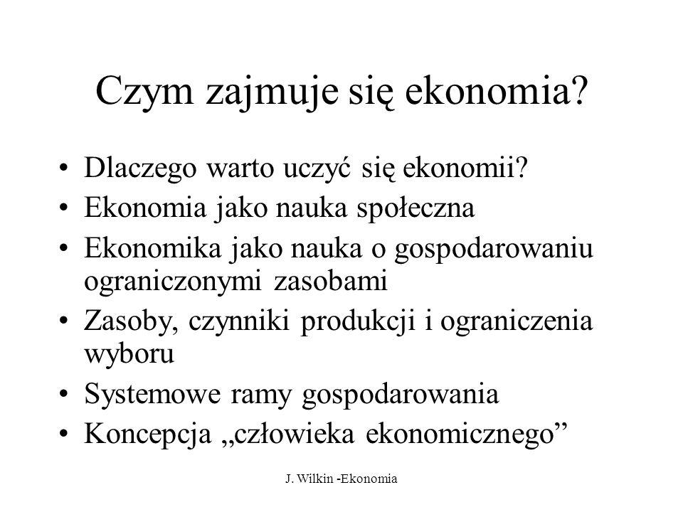 J.Wilkin -Ekonomia Czym zajmuje się ekonomia. Dlaczego warto uczyć się ekonomii.