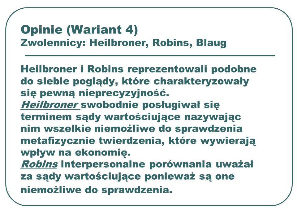 Opinie (Wariant 4) Zwolennicy: Heilbroner, Robins, Blaug Heilbroner i Robins reprezentowali podobne do siebie poglądy, które charakteryzowały się pewn