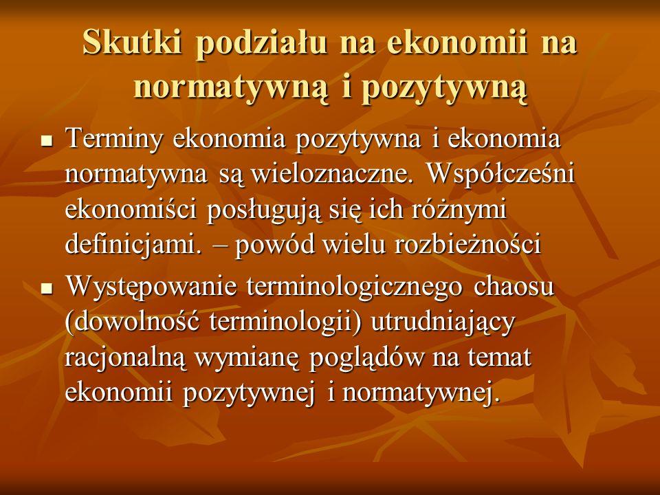 Skutki podziału na ekonomii na normatywną i pozytywną Terminy ekonomia pozytywna i ekonomia normatywna są wieloznaczne. Współcześni ekonomiści posługu
