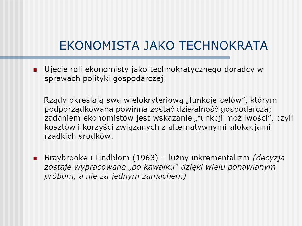 EKONOMISTA JAKO TECHNOKRATA Ujęcie roli ekonomisty jako technokratycznego doradcy w sprawach polityki gospodarczej: Rządy określają swą wielokryteriową funkcję celów, którym podporządkowana powinna zostać działalność gospodarcza; zadaniem ekonomistów jest wskazanie funkcji możliwości, czyli kosztów i korzyści związanych z alternatywnymi alokacjami rzadkich środków.