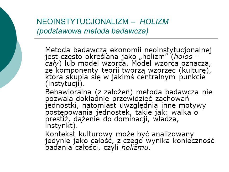 NEOINSTYTUCJONALIZM – HOLIZM (podstawowa metoda badawcza) Metoda badawczą ekonomii neoinstytucjonalnej jest często określana jako holizm (holos – cały