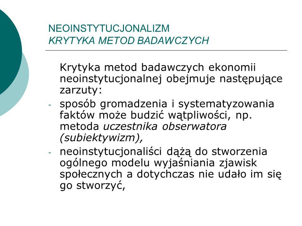 NEOINSTYTUCJONALIZM KRYTYKA METOD BADAWCZYCH Krytyka metod badawczych ekonomii neoinstytucjonalnej obejmuje następujące zarzuty: - sposób gromadzenia