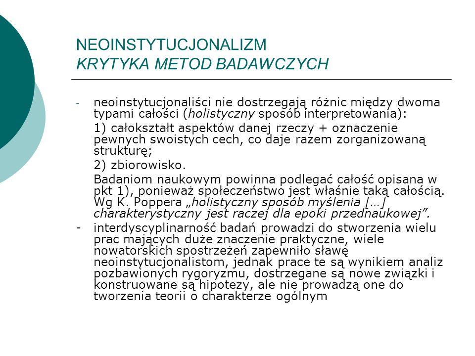 NEOINSTYTUCJONALIZM KRYTYKA METOD BADAWCZYCH - neoinstytucjonaliści nie dostrzegają różnic między dwoma typami całości (holistyczny sposób interpretow