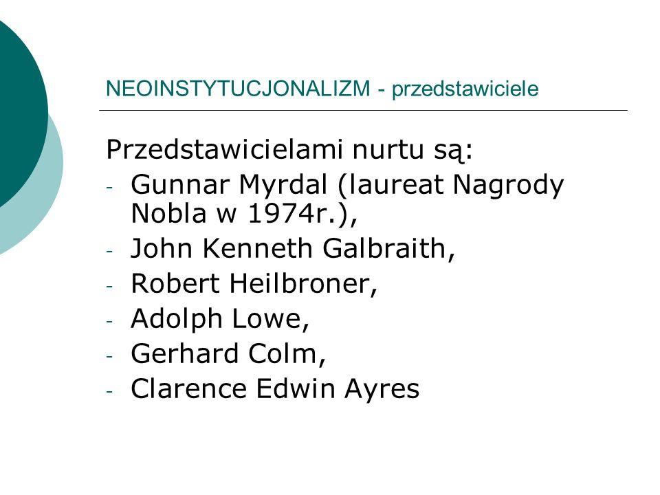 NEOINSTYTUCJONALIZM - przedstawiciele Przedstawicielami nurtu są: - Gunnar Myrdal (laureat Nagrody Nobla w 1974r.), - John Kenneth Galbraith, - Robert