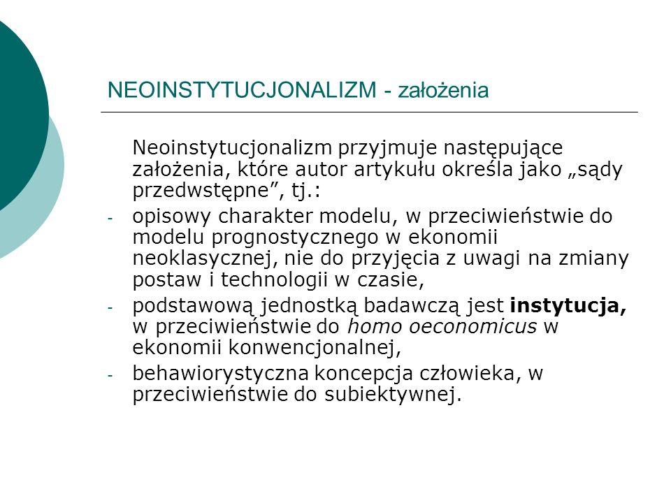 NEOINSTYTUCJONALIZM - założenia Neoinstytucjonalizm przyjmuje następujące założenia, które autor artykułu określa jako sądy przedwstępne, tj.: - opiso