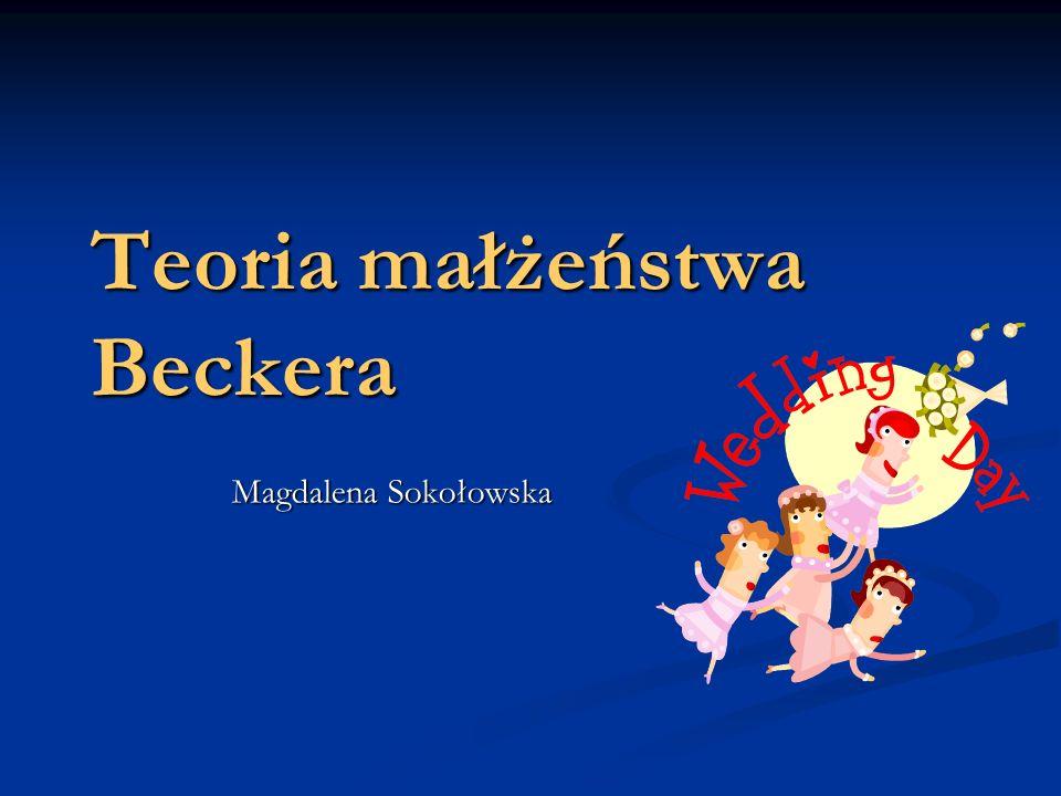 Teoria małżeństwa Beckera Magdalena Sokołowska