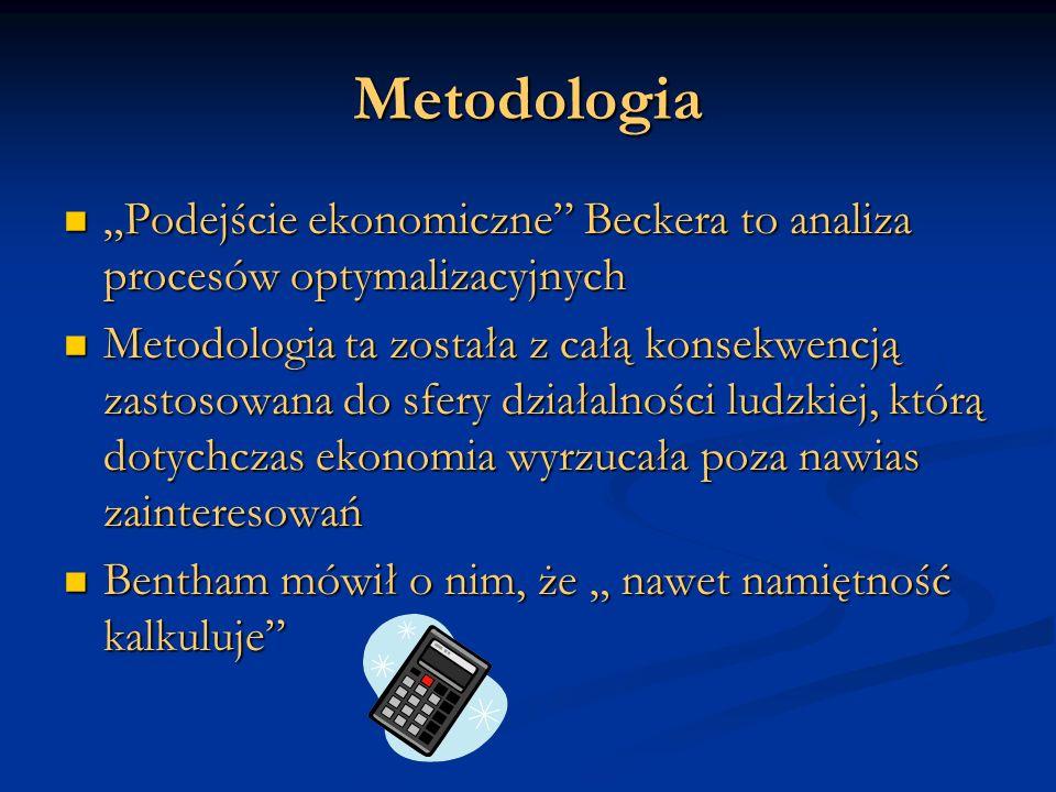 Metodologia Podejście ekonomiczne Beckera to analiza procesów optymalizacyjnych Podejście ekonomiczne Beckera to analiza procesów optymalizacyjnych Me