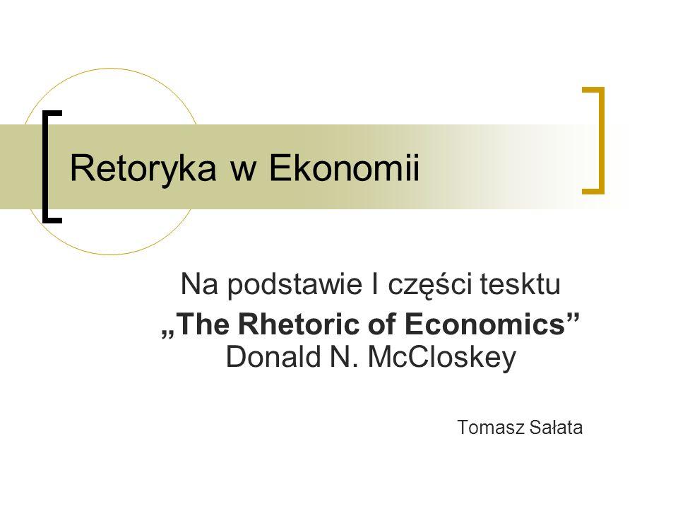 Retoryka w Ekonomii Na podstawie I części tesktu The Rhetoric of Economics Donald N.