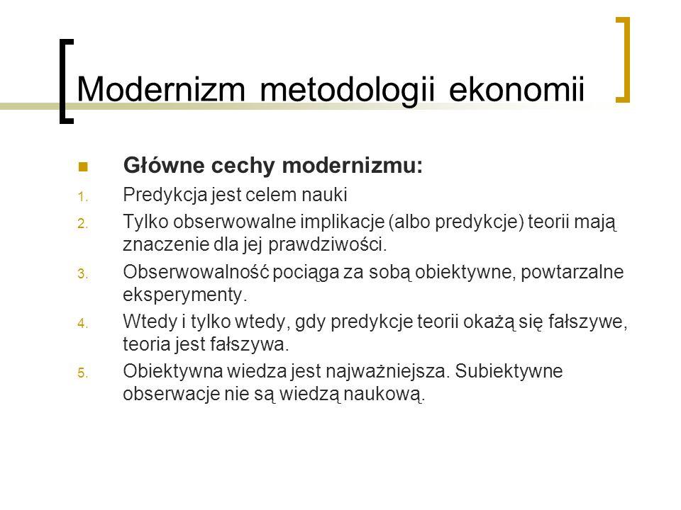 Modernizm metodologii ekonomii Główne cechy modernizmu: 1.