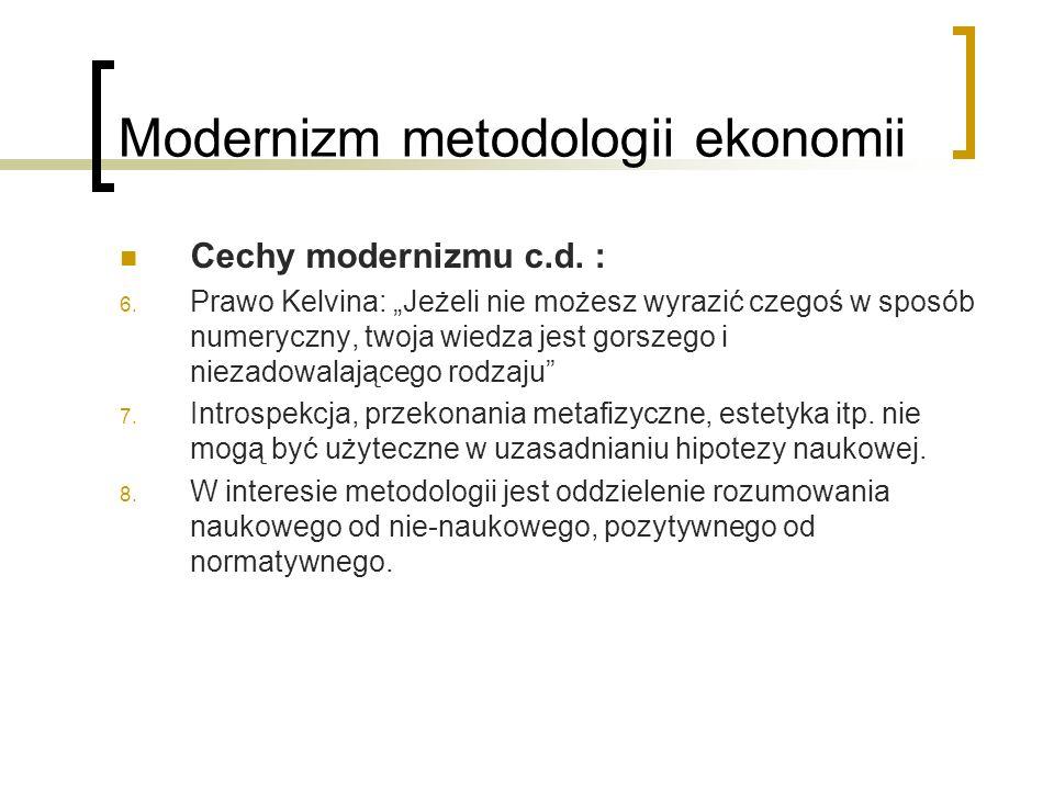 Modernizm metodologii ekonomii Cechy modernizmu c.d.