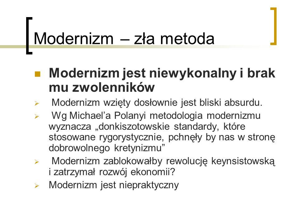 Modernizm – zła metoda Modernizm jest niewykonalny i brak mu zwolenników Modernizm wzięty dosłownie jest bliski absurdu.