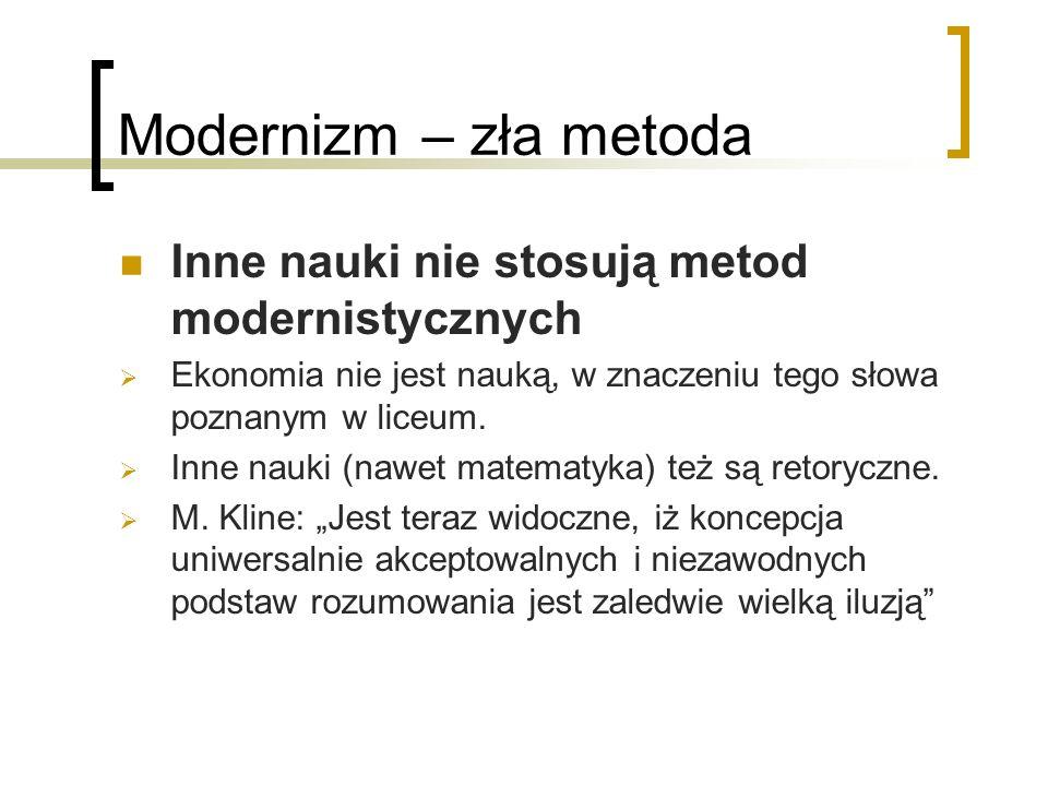 Modernizm – zła metoda Inne nauki nie stosują metod modernistycznych Ekonomia nie jest nauką, w znaczeniu tego słowa poznanym w liceum.